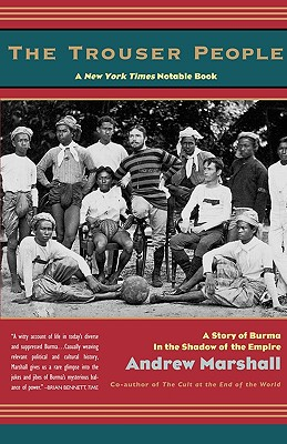 The Trouser People: A Story of Burma in the Shadow of the Empire - Marshall, Andrew