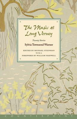 The Music at Long Verney: Twenty Stories - Warner, Sylvia Townsend, and Steinman, Michael (Editor), and Maxwell, William (Foreword by)