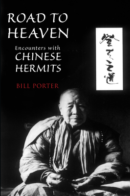 Road to Heaven: Encounters with Chinese Hermits - Porter, Bill (Photographer), and Johnson, Steven R (Photographer)