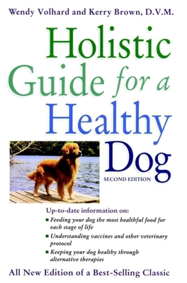 Holistic Guide for a Healthy Dog - Volhard, Wendy, and Brown, Kerry, and Brown, Kerry L