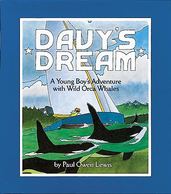 Davy's Dream: A Young Boy's Adventure with Wild Orca Whales - Lewis, Owen Paul