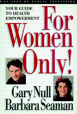 For Women Only: Your Guide to Health Empowerment - Null, Gary, PH.D, and Seaman, Barbara