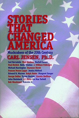 Stories That Changed America: Muckrakers of the 20th Century - Jensen, Carl, and Downs, Hugh (Foreword by)