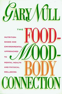 The Food-Mood-Body Connection: Nutrition-Based and Environmental Approaches to Mental Health - Null, Gary, PH.D.