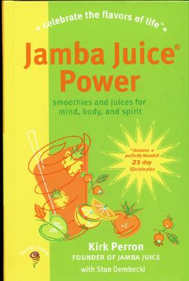 Jamba Juice Power: Smoothies and Juices for Mind, Body, and Spirit - Perron, Kirk, and Dembecki, Stan