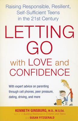Letting Go with Love and Confidence: Raising Responsible, Resilient, Self-Sufficient Teens in the 21st Century - Ginsburg, Kenneth R, Dr., MS Ed, Faap, and Fitzgerald, Susan