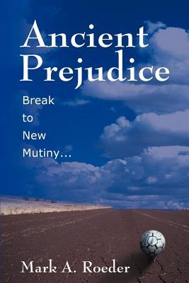 Ancient Prejudice, Break to New Mutiny... - Roeder, Mark A