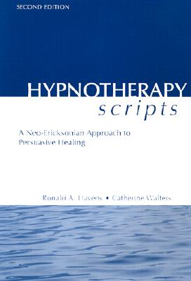 Hypnotherapy Scripts: A Neo-Ericksonian Approach to Persuasive Healing - Havens, Ronald, and Walters, Catherine, and Havens Ronald, A