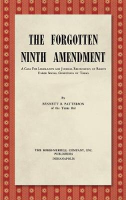 The Forgotten Ninth Amendment: A Call for Legislative and Judicial Recognition of Rights Under Social Conditions of Today - Patterson, Bennett B