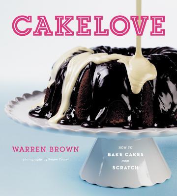 Cakelove: How to Bake Cakes from Scratch - Brown, Warren, and Comet, Renee (Photographer)