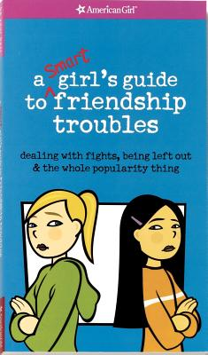 A Smart Girl's Guide to Friendship Troubles: Dealing with Fights, Being Left Out & the Whole Popularity Thing - Criswell, Patti Kelley, and Martini, Angela (Illustrator)