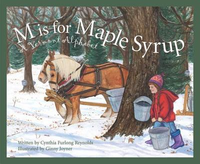 M Is for Maple Syrup: A Vermon - Reynolds, Cynthia Furlong, and Shoulders, Michael