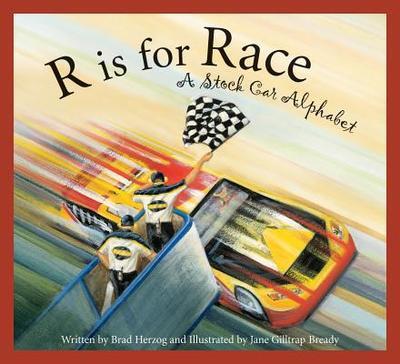 R Is for Race: A Stock Car Alphabet - Herzog, Brad
