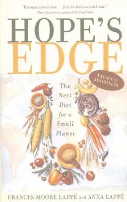 Hope's Edge: The Next Diet for a Small Planet - Lappe, Frances Moore, and Moore Lappe, Frances, and Lappe, Anna