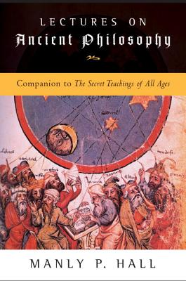 Lectures on Ancient Philosophy: Companion to the Secret Teachings of All Ages - Hall, Manley P, and Wookey, Howard W (Illustrator)