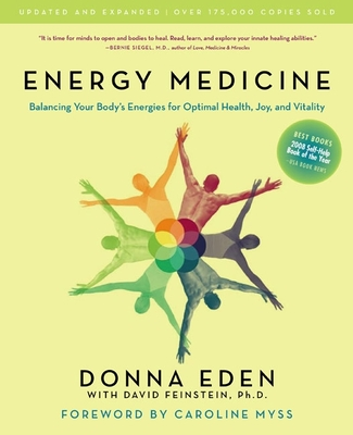 Energy Medicine: Balancing Your Body's Energies for Optimal Health, Joy, and Vitality - Eden, Donna, and Myss, Caroline, Ph.D. (Narrator), and Feinstein, David