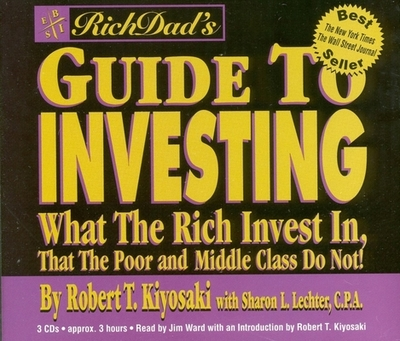 Rich Dad's Guide to Investing: What the Rich Invest In, That the Poor and Middle Class Do Not! - Kiyosaki, Robert T (Read by), and Ward, Jim (Read by), and Lechter, Sharon L, C.P.A.