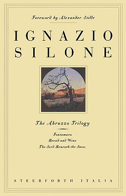 The Abruzzo Trilogy: Fontamara, Bread and Wine, the Seed Beneath the Snow - Silone, Ignazio, and Mosbacher, Eric (Translated by), and Stille, Alexander (Introduction by)