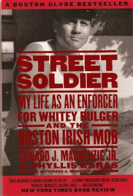 Street Soldier: My Life as an Enforcer for Whitey Bulger and the Boston Irish Mob - MacKenzie, Edward J, Jr., and Karas, Phyllis, and Muscato, Ross A