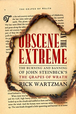 Obscene in the Extreme: The Burning and Banning of John Steinbeck's the Grapes of Wrath - Wartzman, Rick