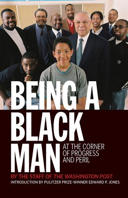 Being a Black Man: At the Corner of Progress and Peril - Washington Post, and Jones, Edward P (Introduction by)