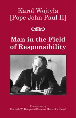 Man in the Field of Responsibility - Wojtyla, Karol, and Kemp, Kenneth W, Professor (Translated by), and Kieron, Zuzanna Maslanka (Translated by)