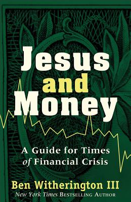 Jesus and Money: A Guide for Times of Financial Crisis - Witherington, Ben, III