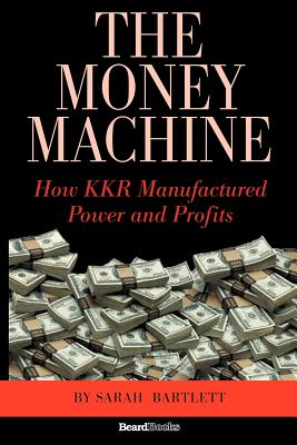 The Money Machine: How KKR Manufactured Power and Profits - Bartlett, Sarah