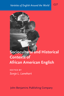Sociocultural and Historical Contexts of African American Vernacular English - Lanehart, Sonja L (Editor)