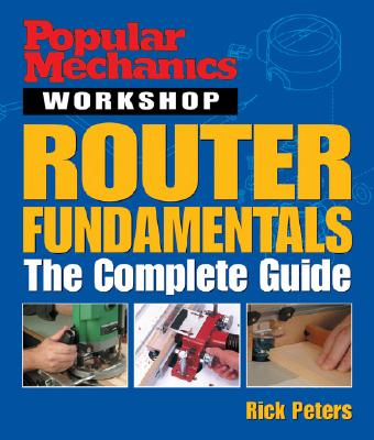 Router Fundamentals: The Complete Guide - Peters, Rick