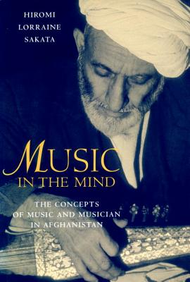 Music in the Mind: The Concepts of Music and Musician in Afghanistan - Sakata, Hiromi L, and Mills, Margaret, and Sakata, Hiomi Lorraine
