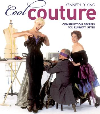 Cool Couture: Construction Secrets for Runway Style - King, Kenneth D