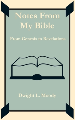 Notes from My Bible - Moody, Dwight Lyman