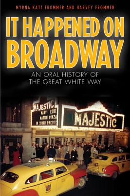 It Happened on Broadway: An Oral History of the Great White Way - Frommer, Myrna Katz, and Frommer, Harvey