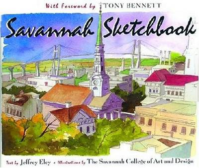 Savannah Sketchbook - Eley, Jeffrey (Text by), and Bennett, Tony (Foreword by)