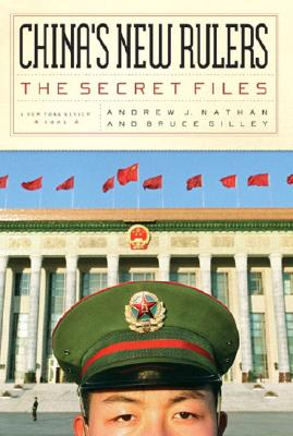 China's New Rulers: The Secret Files - Nathan, Andrew J, Professor, and Gilley, Bruce