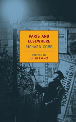 Paris and Elsewhere: Selected Writings - Cobb, Richard, and Barnes, Julian (Introduction by), and Gilmour, David (Selected by)