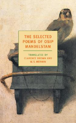 The Selected Poems of Osip Mandelstam - Mandelstam, Osip, and Merwin, W S (Introduction by), and Brown, Clarence (Translated by)