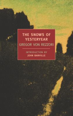 The Snows of Yesteryear: Portraits for an Autobiography - Von Rezzori, Gregor, and Broch De Rothermann, H F (Translated by), and Banville, John (Introduction by)