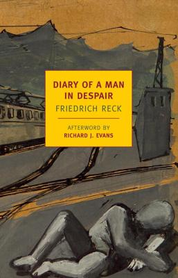Diary of a Man in Despair - Reck, Friedrich, and Rubens, Paul (Translated by), and Evans, Richard J, Professor (Afterword by)