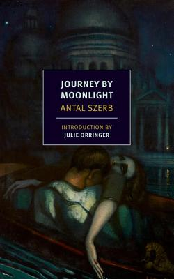 Journey by Moonlight - Szerb, Antal, and Rix, Len (Translated by), and Orringer, Julie (Introduction by)