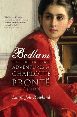 Bedlam: The Further Secret Adventures of Charlotte Bronte - Rowland, Laura Joh