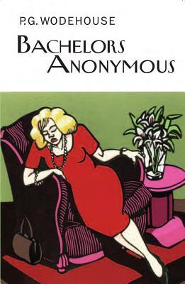 Bachelors Anonymous - Wodehouse, P G