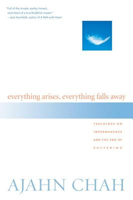 Everything Arises, Everything Falls Away: Teachings on Impermanence and the End of Suffering - Chah, Ajahn, and Breiter, Paul (Translated by)