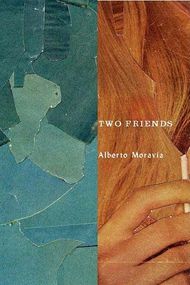 Two Friends - Moravia, Alberto, and Casini, Simone (Editor), and Harss, Marina (Translated by)