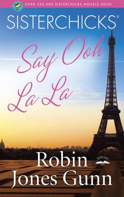 Sisterchicks Say Ooh La La! - Gunn, Robin Jones