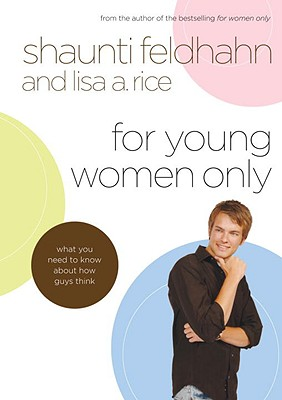 For Young Women Only: What You Need to Know about How Guys Think - Feldhahn, Shaunti, and Rice, Lisa A