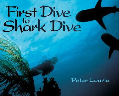 First Dive to Shark Dive - Lourie, Peter (Photographer)