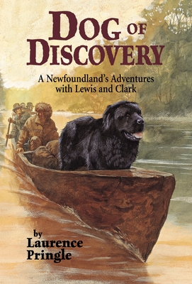 Dog of Discovery: A Newfoundland's Adventures with Lewis and Clark - Pringle, Laurence, Mr.