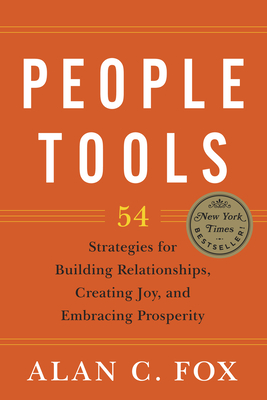 People Tools: 54 Strategies for Building Relationships, Creating Joy, and Embracing Prosperity - Fox, Alan C